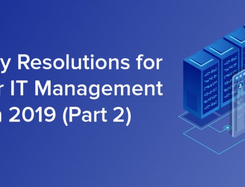 5 Early Resolutions for Better IT Management in 2019 (Part 2)