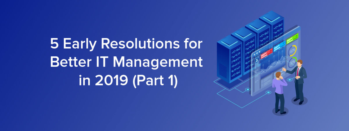 5 Early Resolutions for Better IT Management in 2019